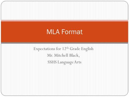 Expectations for 12 th Grade English Mr. Mitchell Black, SSHS Language Arts MLA Format.
