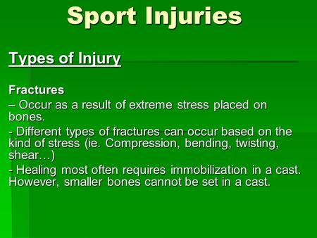 Sport Injuries Sport Injuries Types of Injury Fractures – Occur as a result of extreme stress placed on bones. - Different types of fractures can occur.