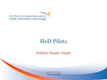 HeD Pilots Wolters Kluwer Health S&I Framework February 25, 2013.