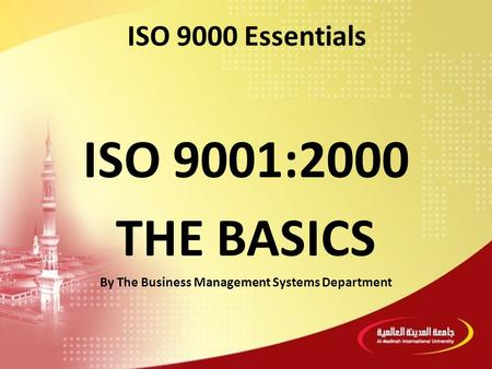 ISO 9001:2000 THE BASICS By The Business Management Systems Department ISO 9000 Essentials.