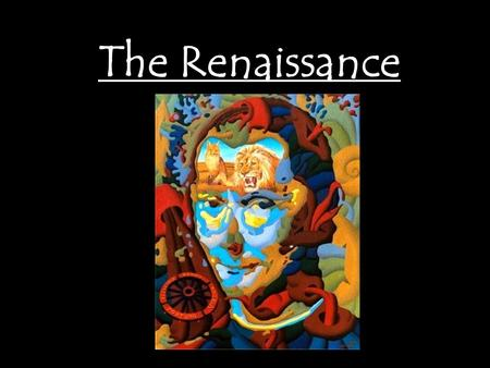 The Renaissance. Renaissance in Italy Renaissance a. Rebirth b. A time of creativity and change in many areas – political, social, economic, and cultural.