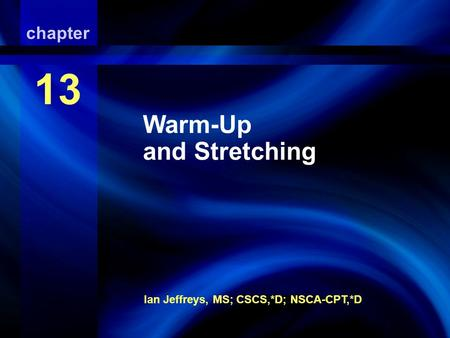 Warm-Up and Stretching Ian Jeffreys, MS; CSCS,*D; NSCA-CPT,*D chapter 13 Warm-Up and Stretching.