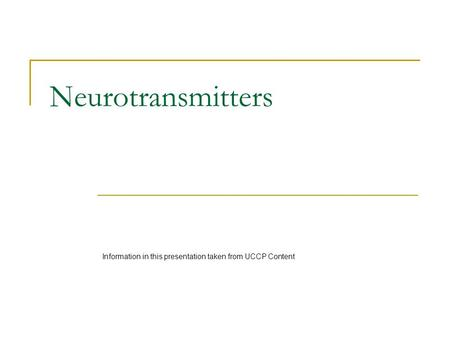 Neurotransmitters Information in this presentation taken from UCCP Content.