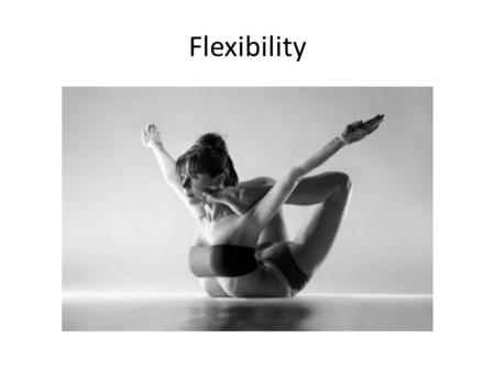 Flexibility. Learning Targets I can define flexibility and the things that limit Range of Motion I can explain the agonist/antagonist relationship between.