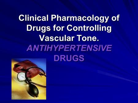 Clinical Pharmacology of Drugs for Controlling Vascular Tone