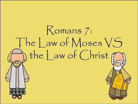 Romans 7: The Law of Moses VS the Law of Christ      