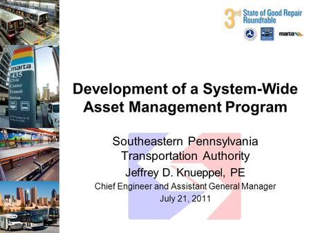Development of a System-Wide Asset Management Program Southeastern Pennsylvania Transportation Authority Jeffrey D. Knueppel, PE Chief Engineer and Assistant.