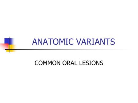 ANATOMIC VARIANTS COMMON ORAL LESIONS. ENLARGED LYMPH NODE Normally lymph nodes are not palpable Enlargement most commonly due to Allergy Acute inflammation.