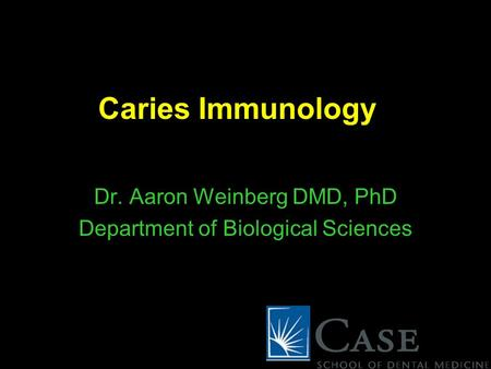 Dr. Aaron Weinberg DMD, PhD Department of Biological Sciences