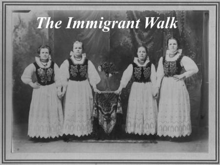 The Immigrant Walk. The Immigrant Walk is a Tribute to all those who left their homes in Europe and Established New Roots Here in the heart of Central.