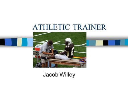 ATHLETIC TRAINER Jacob Willey. Tasks n Teach others n Assist and care for other n Update and use job-related knowledge n Get information needed to do.