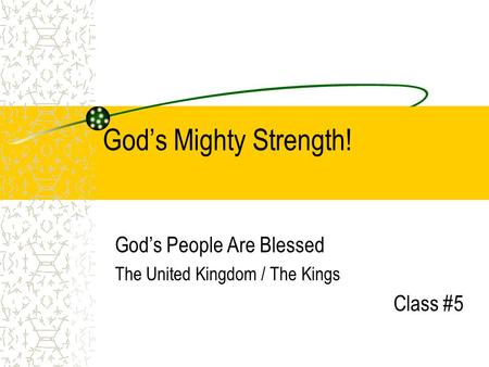 God's Mighty Strength! God's People Are Blessed The United Kingdom / The Kings Class #5.