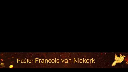 Pastor Francois van Niekerk. But when He, the Spirit of truth, comes, He will guide you into all the truth. He will not speak on His own; He will.