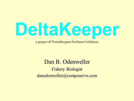DeltaKeeper a project of WaterKeepers Northern California Dan B. Odenweller Fishery Biologist