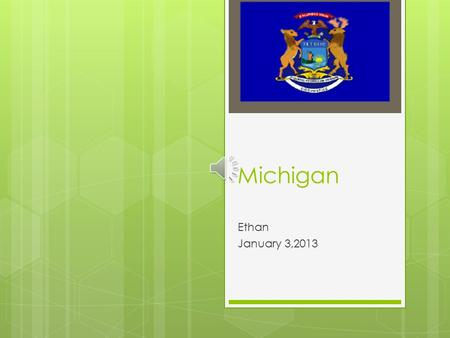 Michigan Ethan January 3,2013 Location My state is in the continent called North America its in the Midwest region of the United states' Michigan's capital.
