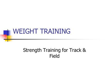 WEIGHT TRAINING Strength Training for Track & Field.