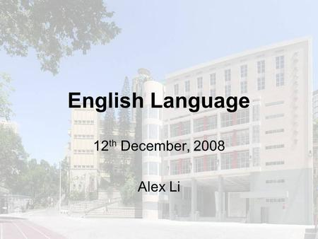 English Language 12 th December, 2008 Alex Li. Paper 1AReading20% Paper 1BWriting20% Paper 2Listening & Integrated 30% Skills Paper 3Speaking15% SBASchool-based15%
