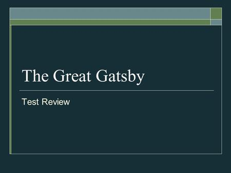 The Great Gatsby Test Review. Who's Who  This person believed in getting back the past.  They believed in the green light.  They threw large parties.