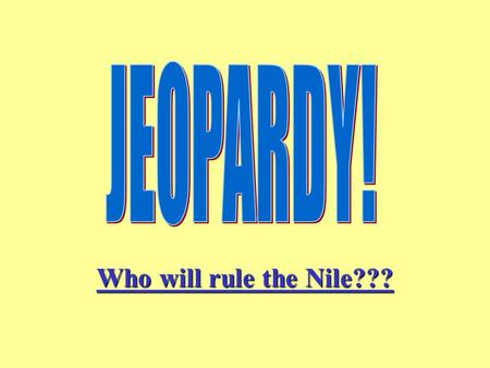 Who will rule the Nile??? Who will rule the Nile???