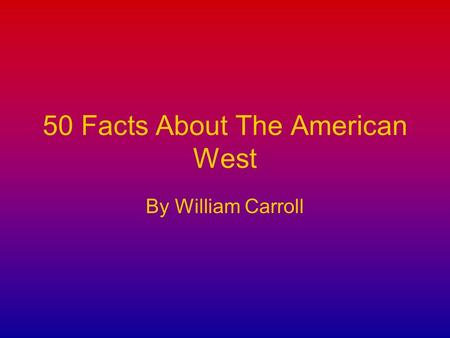 50 Facts About The American West By William Carroll.