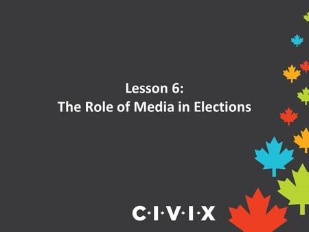 Lesson 6: The Role of Media in Elections. Opening Discussion Where do you get your news from: newspapers, TV, radio, internet, social media? Where do.