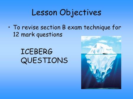 Lesson Objectives ICEBERG QUESTIONS