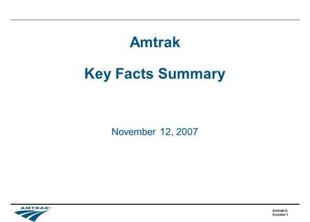 Amtrak Gov't Affairs October 19, 2007 Amtrak Key Facts Summary November 12, 2007.