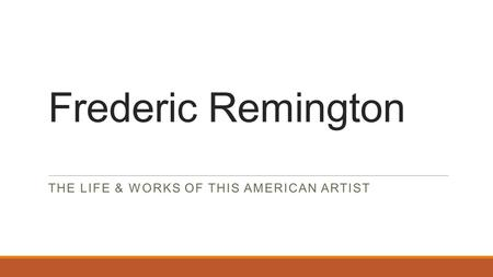 Frederic Remington THE LIFE & WORKS OF THIS AMERICAN ARTIST.