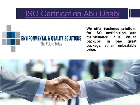 ISO Certification Abu Dhabi We offer business solutions for ISO certification and maintenance plus online backups in one great package, at an unbeatable.