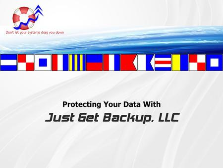 Protecting Your Data With Just Get Backup, LLC. Agenda How important is your data – Acknowledging worst-case scenarios. Understanding that data backup.