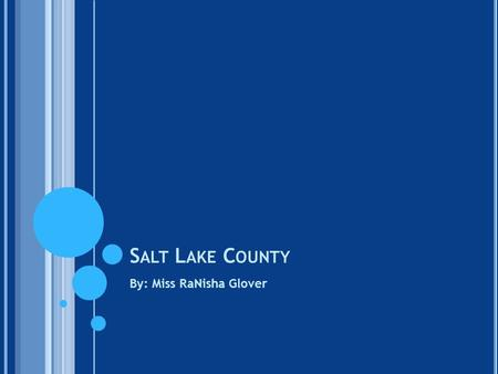 S ALT L AKE C OUNTY By: Miss RaNisha Glover. S ALT L AKE COUNTY Fun Facts History Geography Attractions.