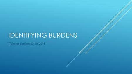 IDENTIFYING BURDENS Training Session 23.10.2015. Worlds Trials -next Wednesday -exercises and debates -really good practice(in general and for other trials)
