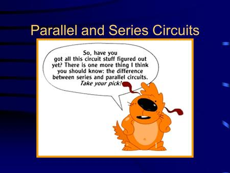 Parallel and Series Circuits 1 1 Definitions Voltage (V) –electric potential, measured in volts (V) Electric Current (I) –a measure of the rate at which.