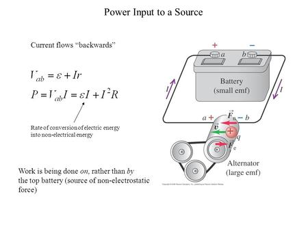 "Power Input to a Source Current flows ""backwards"" Work is being done on, rather than by the top battery (source of non-electrostatic force) Rate of conversion."
