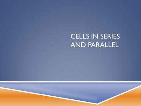 CELLS IN SERIES AND PARALLEL.  Looking at the collection of batteries below you can probably guess that each type of battery and cell produces different.