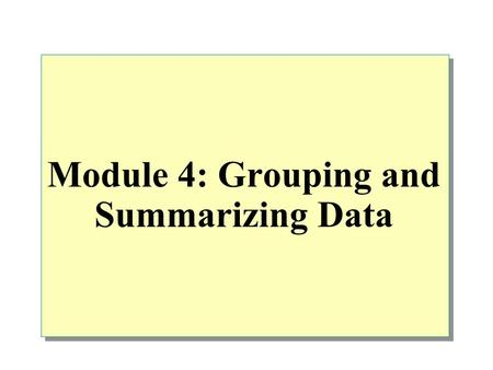 Module 4: Grouping and Summarizing Data. Overview Listing the TOP n Values Using Aggregate Functions GROUP BY Fundamentals Generating Aggregate Values.