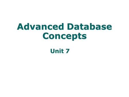 Unit 7 Advanced Database Concepts. Key Concepts Data mining terminology Data warehousing terminology Data mining goals Data mining discovery Applying.