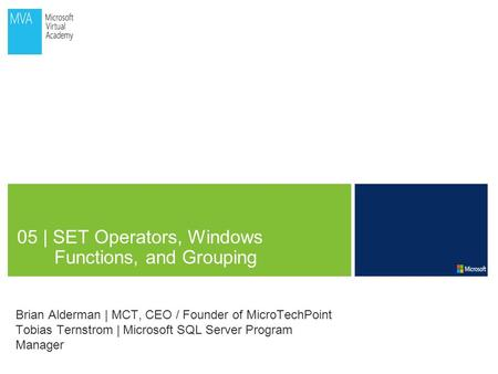 05 | SET Operators, Windows Functions, and Grouping Brian Alderman | MCT, CEO / Founder of MicroTechPoint Tobias Ternstrom | Microsoft SQL Server Program.
