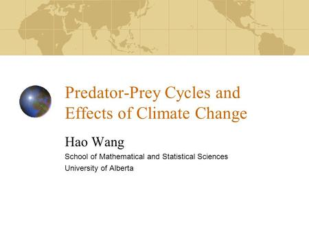 Predator-Prey Cycles and Effects of Climate Change Hao Wang School of Mathematical and Statistical Sciences University of Alberta.