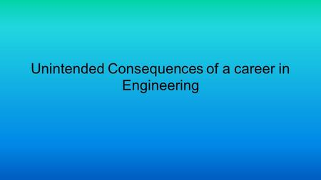 unintended consequences from failure Exploring the risk of unintended consequences of quality improvement efforts heart failure and myocardial the risk of unintended consequences of.