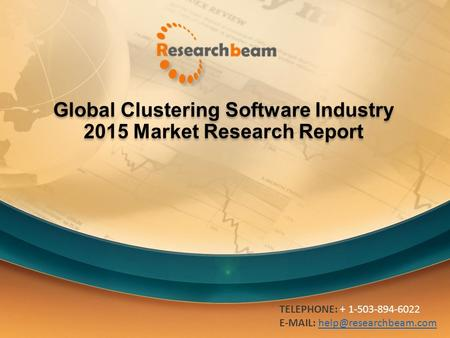 Global Clustering Software Industry 2015 Market Research Report TELEPHONE: + 1-503-894-6022