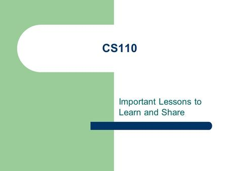 CS110 Important Lessons to Learn and Share. Time to be advised Course registration – Spring Discuss goals Discuss problems/concerns Discuss job opportunities.