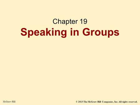 © 2013 The McGraw-Hill Companies, Inc. All rights reserved. McGraw-Hill Chapter 19 Speaking in Groups.