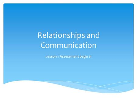 Relationships and Communication Lesson 1 Assessment page 21.