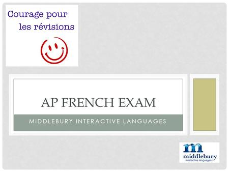 MIDDLEBURY INTERACTIVE LANGUAGES AP FRENCH EXAM. EXAM DATE Tuesday, May 15th at 12:00 am.