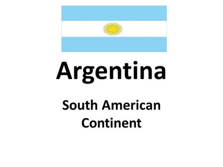 Argentina South American Continent. Geography 92% of people live in cities. Andes Mountains to the West Patagonia is rich with oil.
