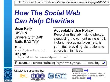 A centre of expertise in digital information managementwww.ukoln.ac.uk How The Social Web Can Help Charities Brian Kelly UKOLN University of Bath Bath,
