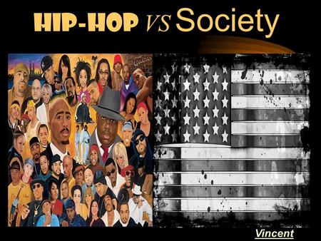 Hip-Hop VS Society Vincent Rose. Do you think hip-hop idolizes the wrong values?
