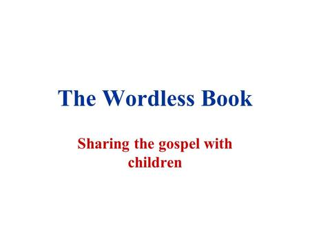 The Wordless Book Sharing the gospel with children.
