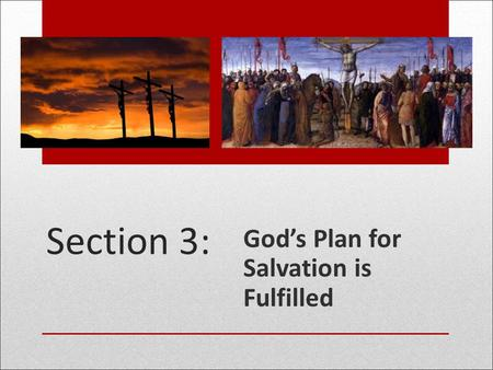 Section 3: God's Plan for Salvation is Fulfilled.